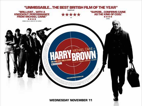 HARRY BROWN is a 2009 British vigilante film directed by DANIEL BARBER and starring MICHAEL CAINE, EMILY MORTIMER, JACK O'CONNELL, AND LIAM CUNNINGHAM.